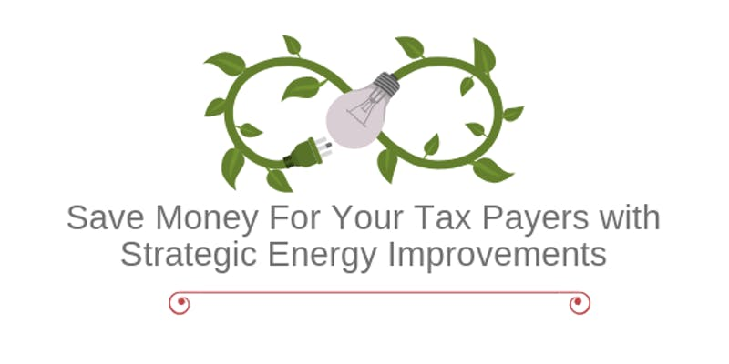 Save Money For Your Tax Payers with Strategic Energy Improvements